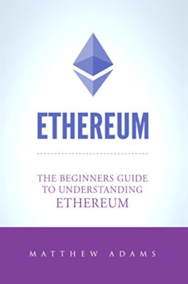Ethereum. The Beginners Guide To Understanding 1