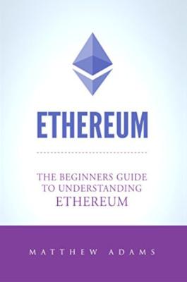 Ethereum. The Beginners Guide To Understanding 1