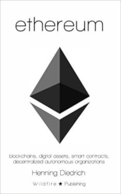 Ethereum. Blockchains, Digital Assets, Smart Contracts, Decentralized Autonomous Organizations